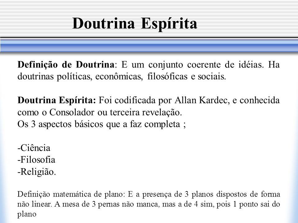 Doutrina Espírita Definição de Doutrina: E um conjunto coerente de idéias. Ha doutrinas políticas, econômicas, filosóficas e sociais.