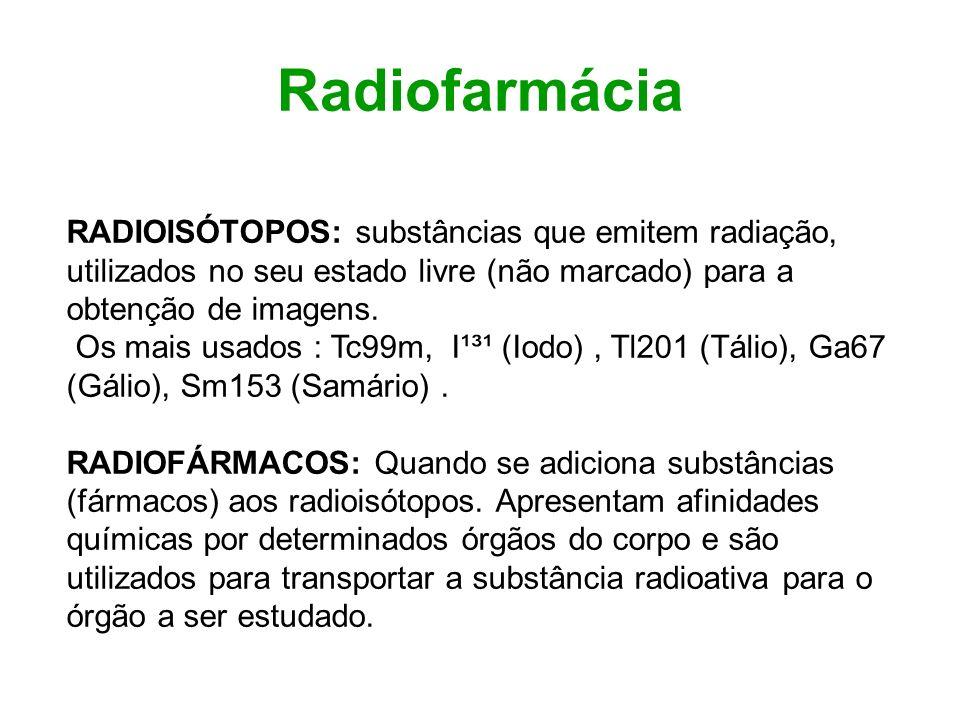 Radiofarmácia RADIOISÓTOPOS: substâncias que emitem radiação, utilizados no seu estado livre (não marcado) para a obtenção de imagens.