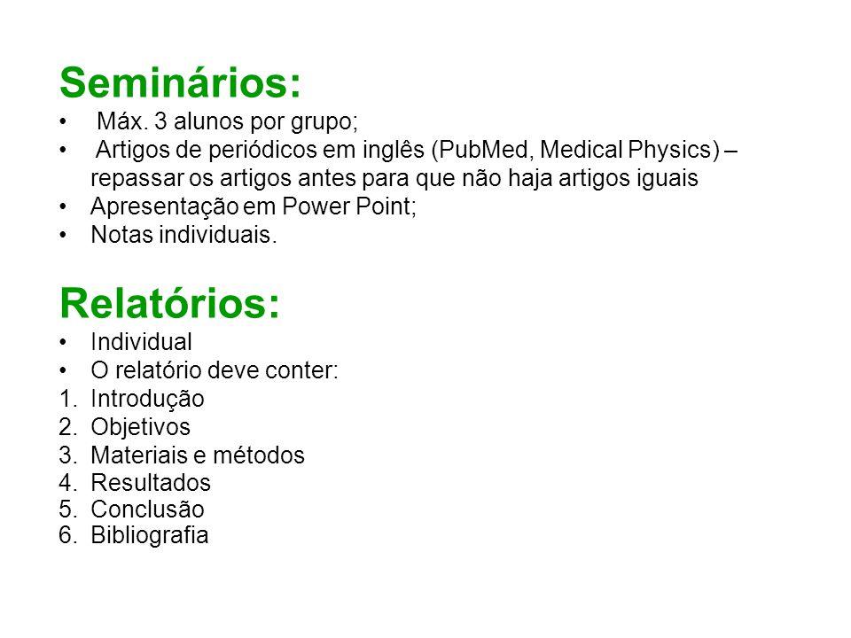 Seminários: Relatórios: Máx. 3 alunos por grupo;