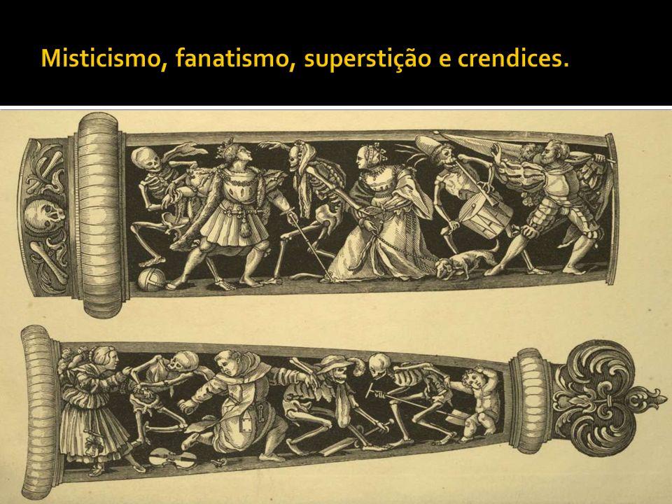 Misticismo, fanatismo, superstição e crendices.