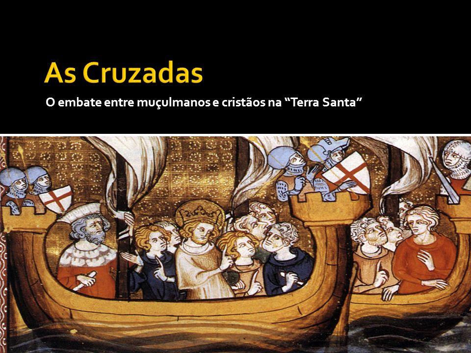 As Cruzadas O embate entre muçulmanos e cristãos na Terra Santa