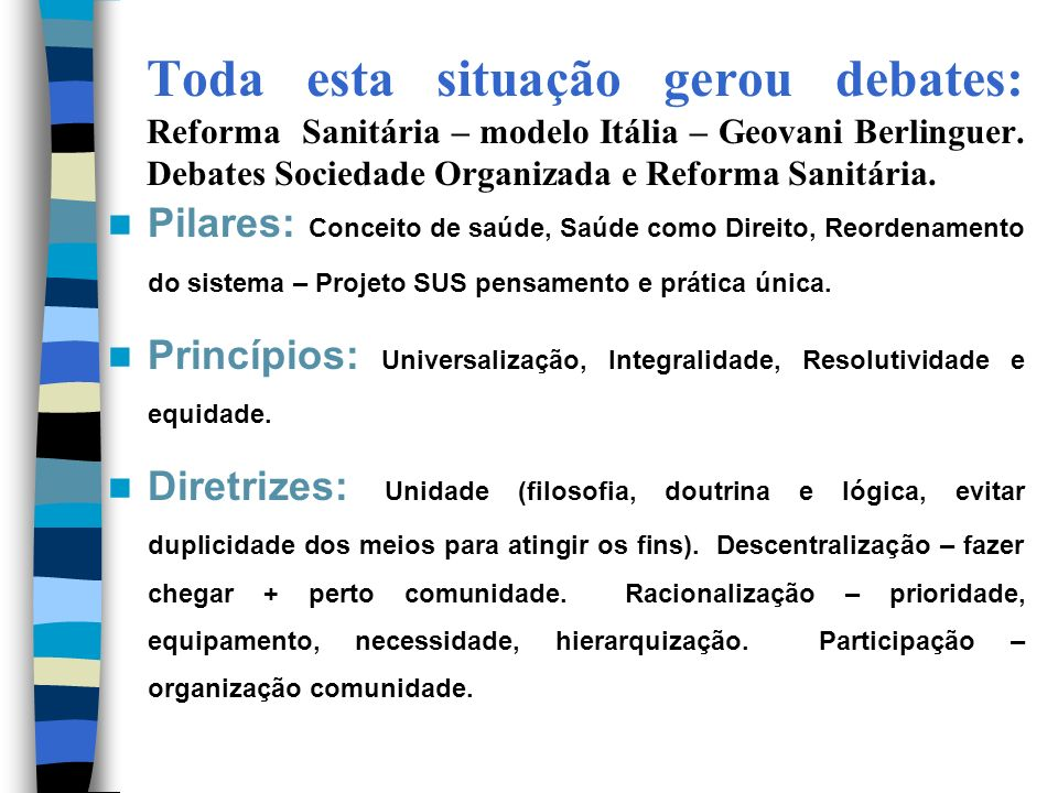 Toda esta situação gerou debates: Reforma Sanitária – modelo Itália – Geovani Berlinguer. Debates Sociedade Organizada e Reforma Sanitária.