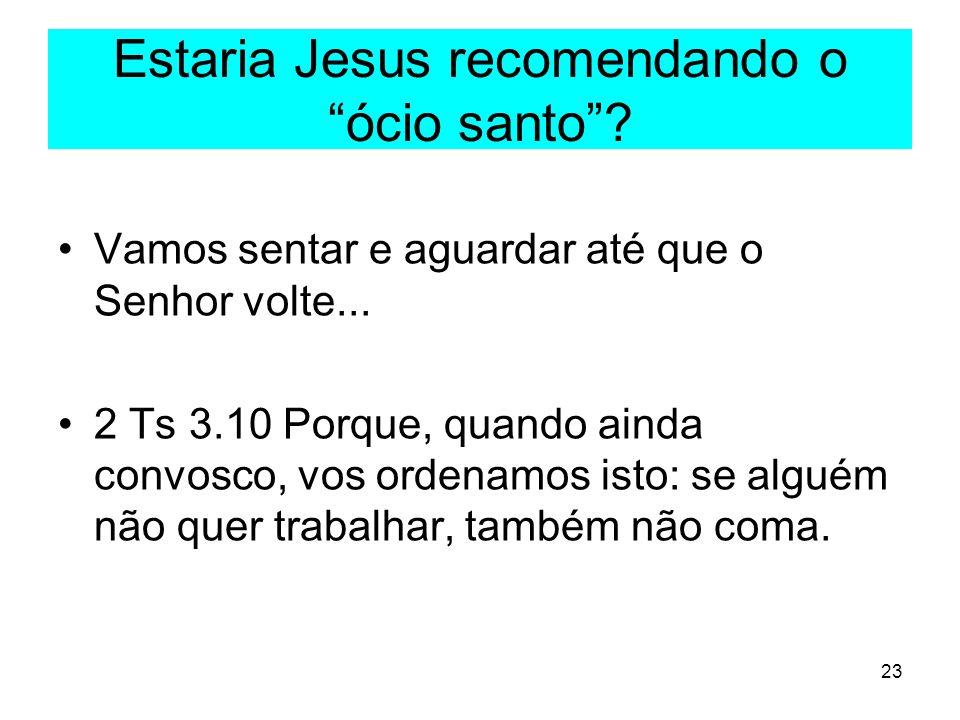 Estaria Jesus recomendando o ócio santo