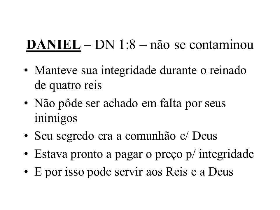 DANIEL – DN 1:8 – não se contaminou