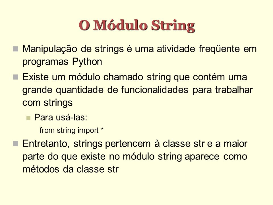 O Módulo String Manipulação de strings é uma atividade freqüente em programas Python.