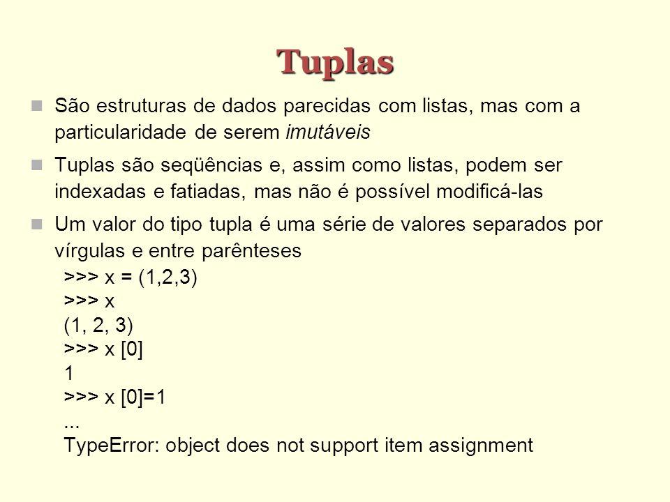 Tuplas São estruturas de dados parecidas com listas, mas com a particularidade de serem imutáveis.
