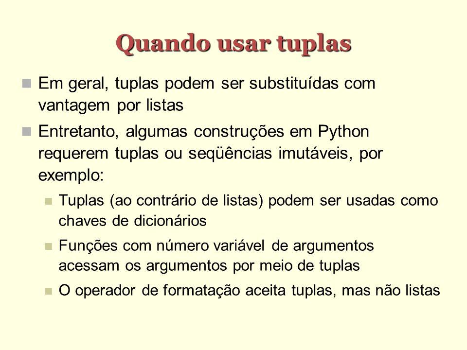 Quando usar tuplas Em geral, tuplas podem ser substituídas com vantagem por listas.