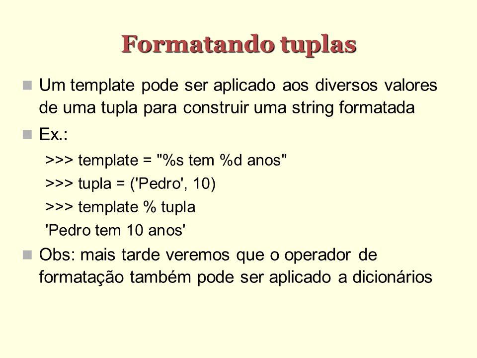 Formatando tuplas Um template pode ser aplicado aos diversos valores de uma tupla para construir uma string formatada.