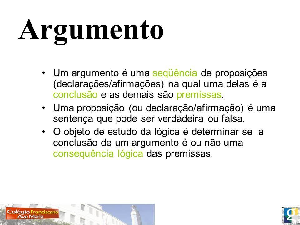 ArgumentoUm argumento é uma seqüência de proposições (declarações/afirmações) na qual uma delas é a conclusão e as demais são premissas.