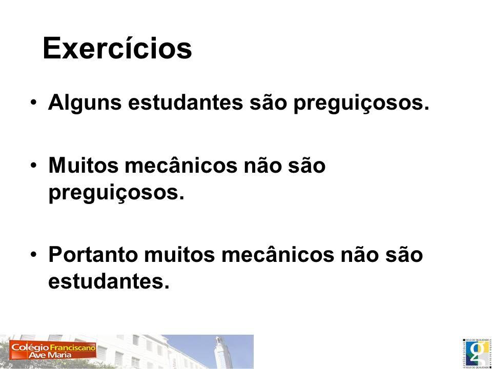 Exercícios Alguns estudantes são preguiçosos.