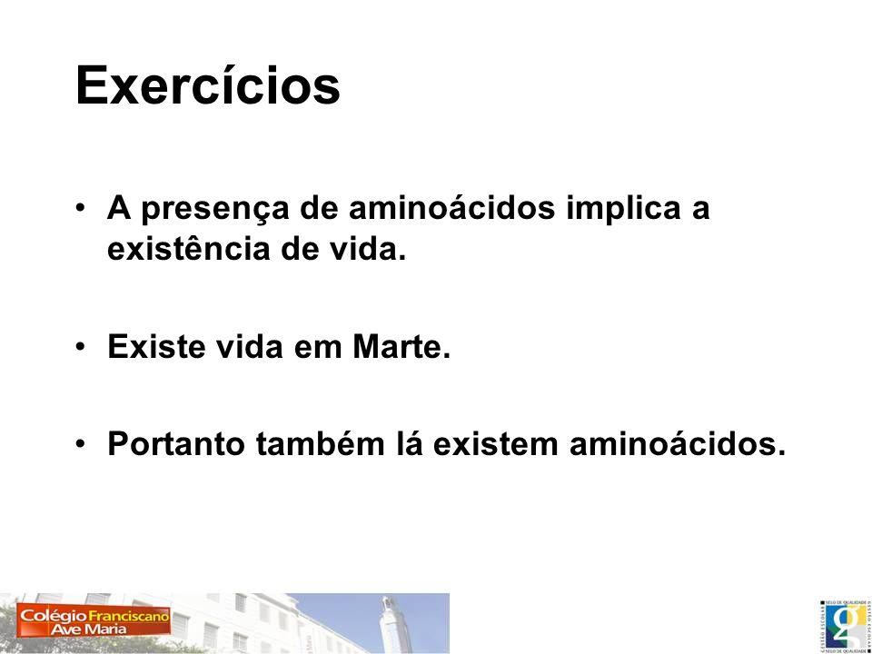 Exercícios A presença de aminoácidos implica a existência de vida.