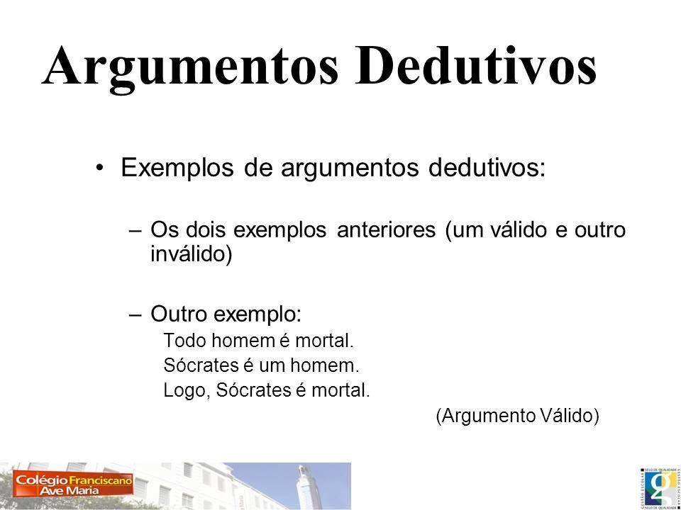 Argumentos Dedutivos Exemplos de argumentos dedutivos: