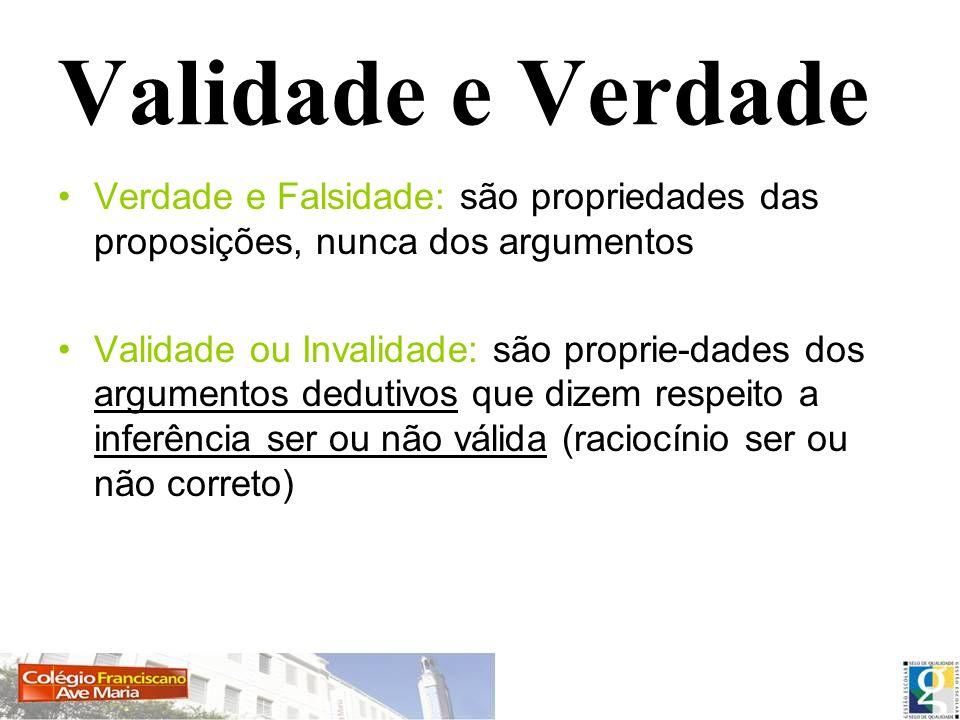 Validade e VerdadeVerdade e Falsidade: são propriedades das proposições, nunca dos argumentos.