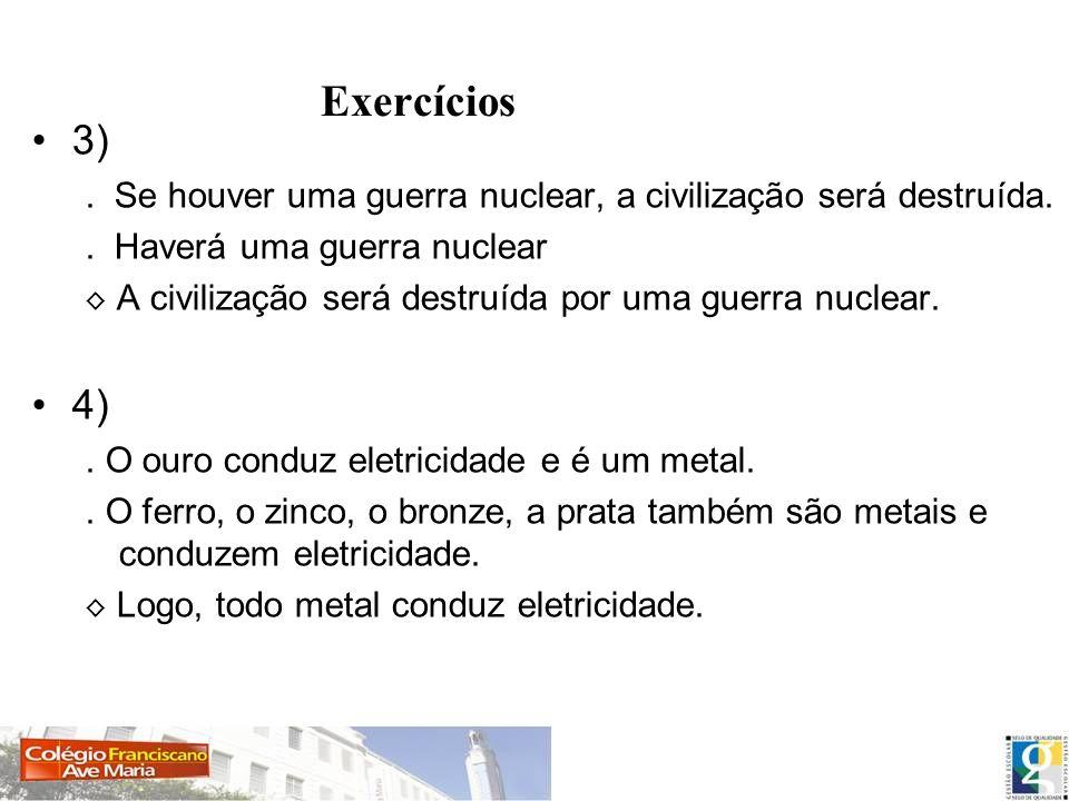 Exercícios 3) . Se houver uma guerra nuclear, a civilização será destruída. . Haverá uma guerra nuclear.