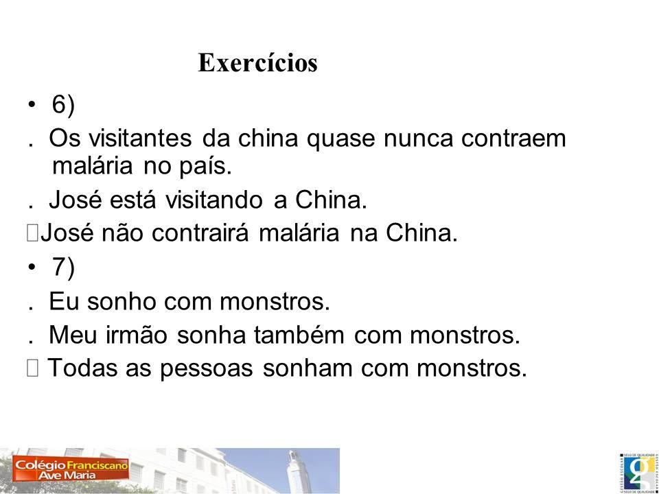 Exercícios 6) . Os visitantes da china quase nunca contraem malária no país. . José está visitando a China.