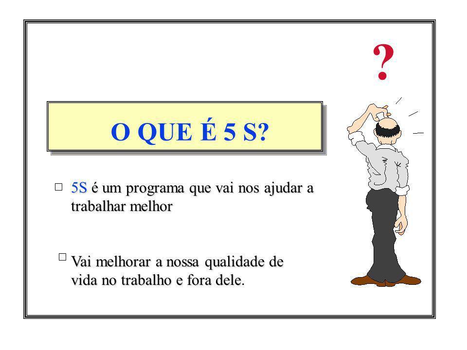 O QUE É 5 S 5S é um programa que vai nos ajudar a trabalhar melhor