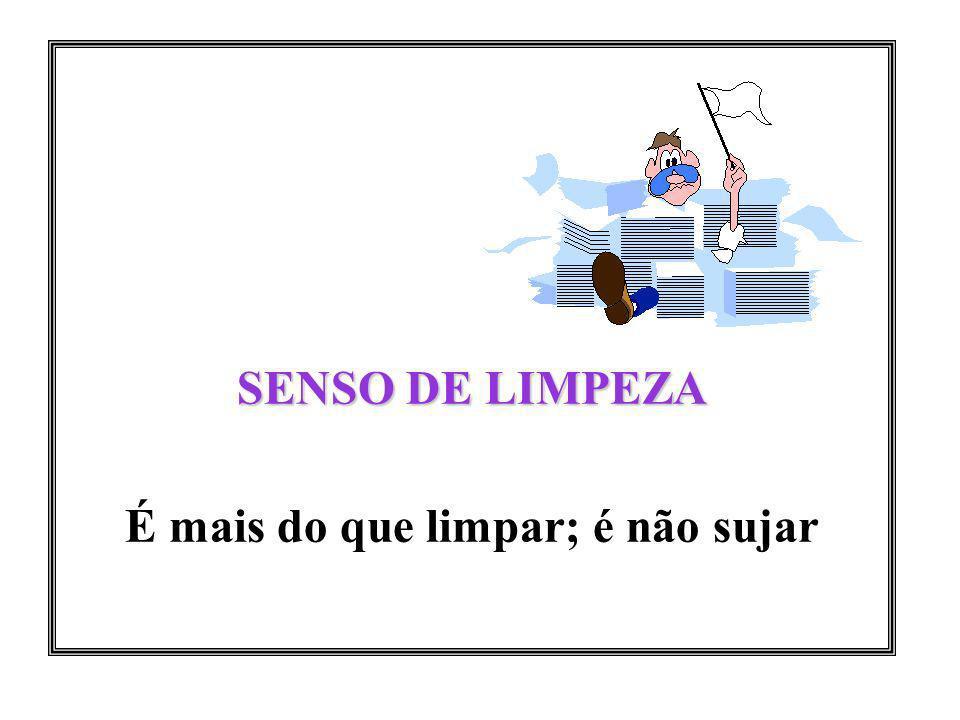SENSO DE LIMPEZA É mais do que limpar; é não sujar