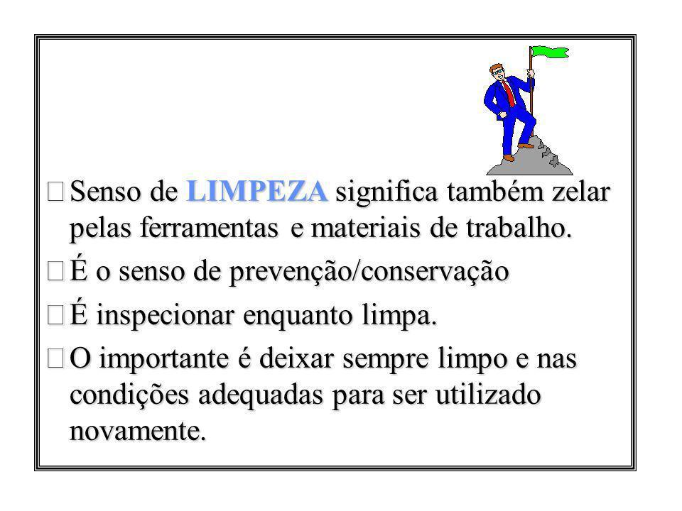 Senso de LIMPEZA significa também zelar pelas ferramentas e materiais de trabalho.