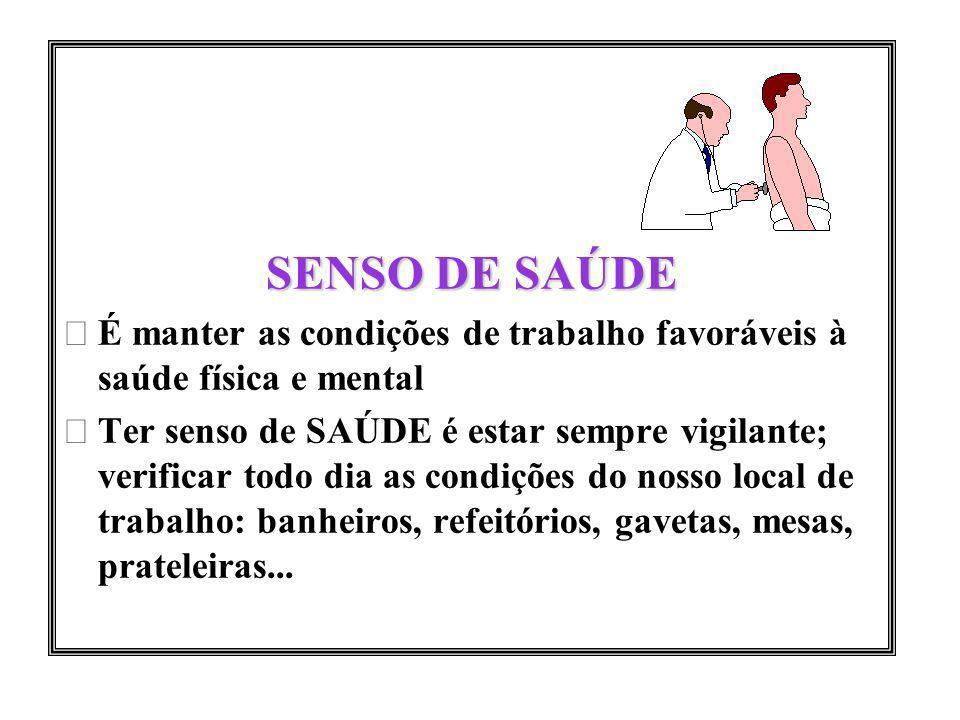 SENSO DE SAÚDE É manter as condições de trabalho favoráveis à saúde física e mental.