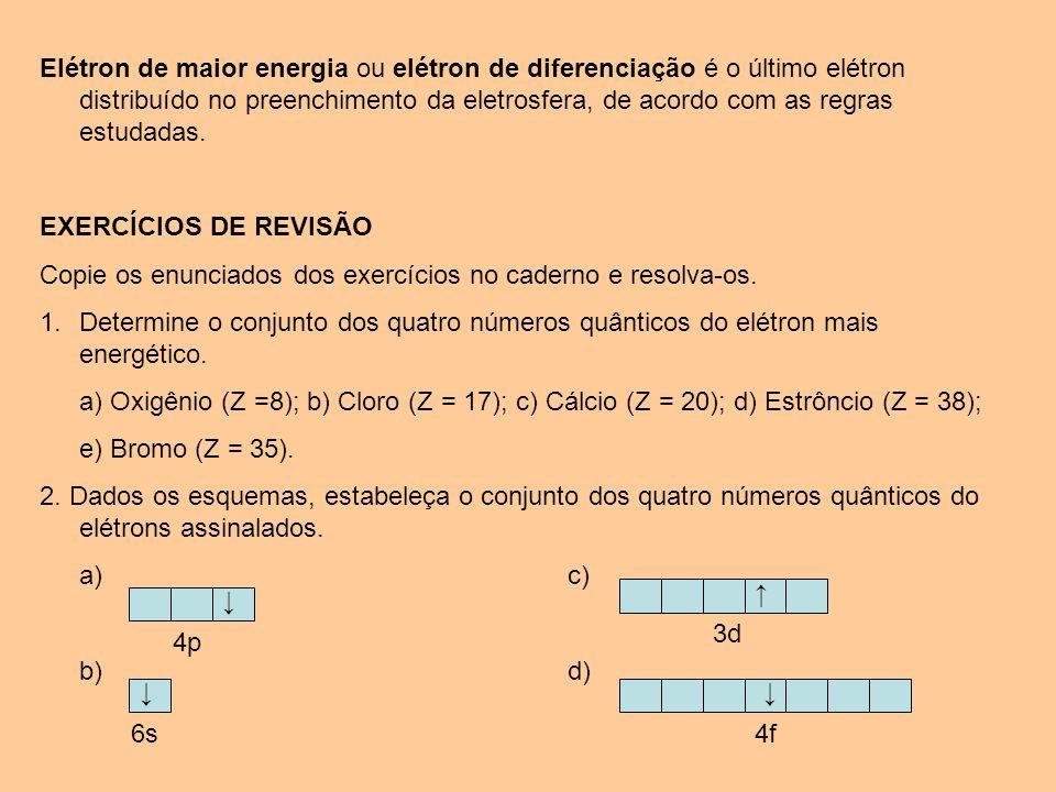 Elétron de maior energia ou elétron de diferenciação é o último elétron distribuído no preenchimento da eletrosfera, de acordo com as regras estudadas.