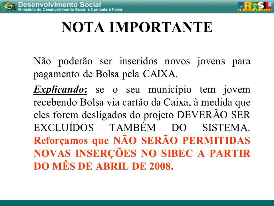 NOTA IMPORTANTENão poderão ser inseridos novos jovens para pagamento de Bolsa pela CAIXA.