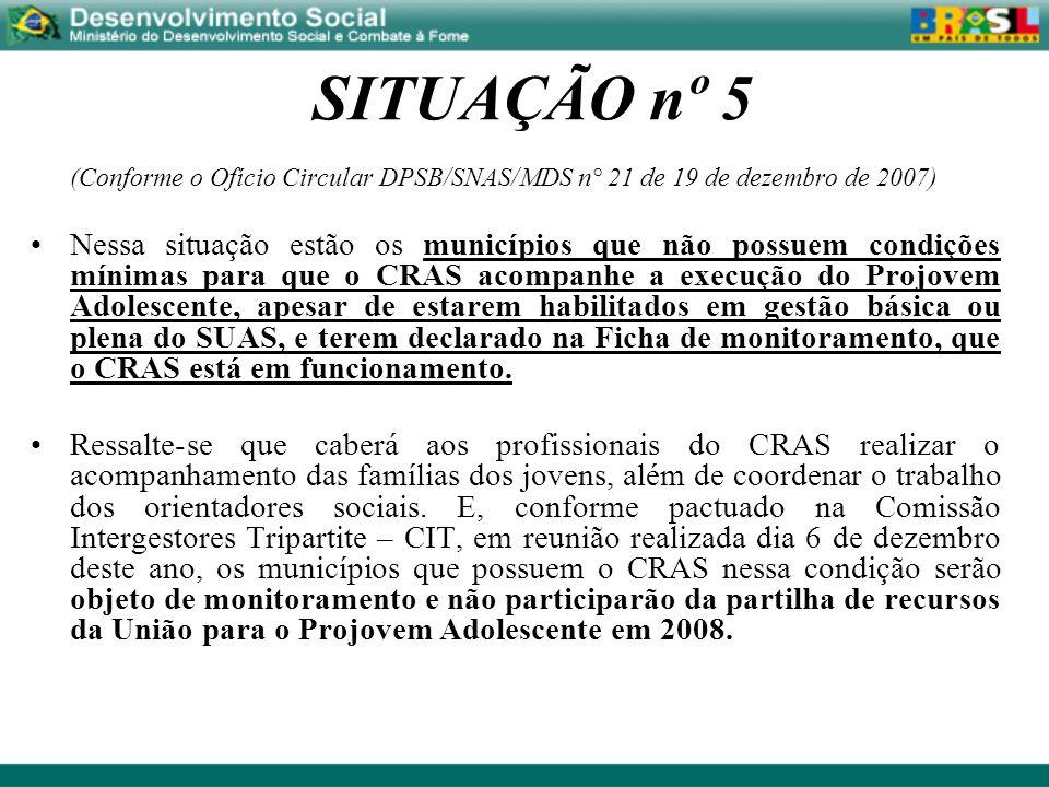 SITUAÇÃO nº 5 (Conforme o Ofício Circular DPSB/SNAS/MDS n° 21 de 19 de dezembro de 2007)