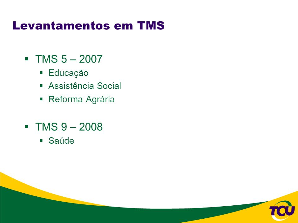 Levantamentos em TMS TMS 5 – 2007 TMS 9 – 2008 Educação