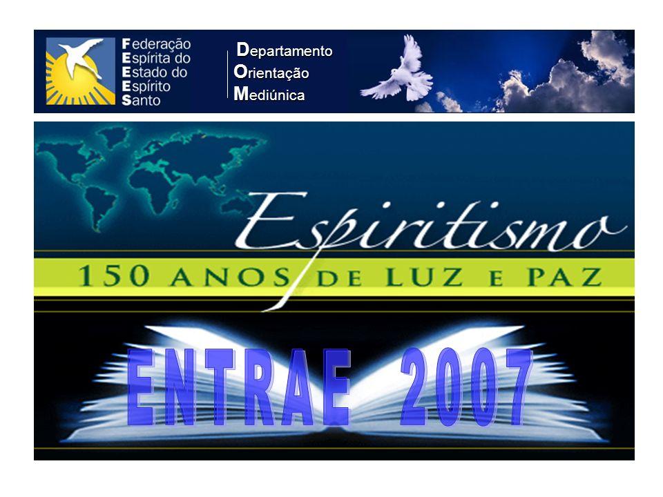 Departamento Orientação Mediúnica ENTRAE 2007