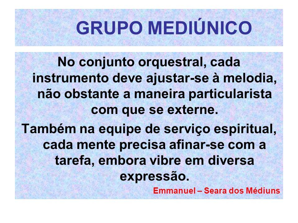 GRUPO MEDIÚNICO No conjunto orquestral, cada instrumento deve ajustar-se à melodia, não obstante a maneira particularista com que se externe.