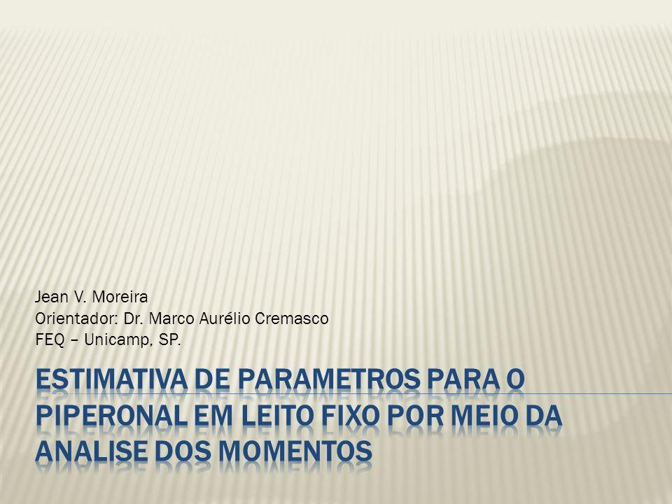 Jean V. Moreira Orientador: Dr. Marco Aurélio Cremasco. FEQ – Unicamp, SP.