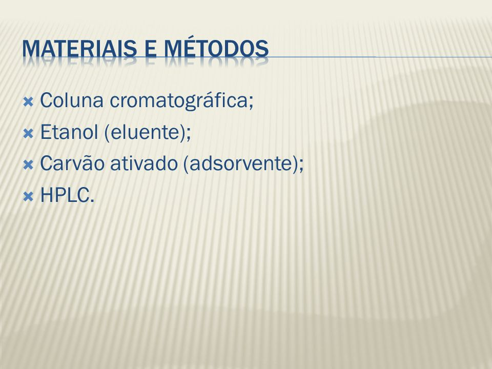 Materiais e métodos Coluna cromatográfica; Etanol (eluente);