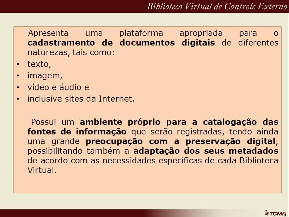 Apresenta uma plataforma apropriada para o cadastramento de documentos digitais de diferentes naturezas, tais como:
