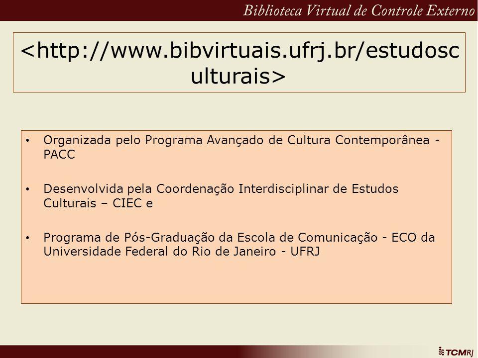 <http://www.bibvirtuais.ufrj.br/estudosculturais>Organizada pelo Programa Avançado de Cultura Contemporânea - PACC.