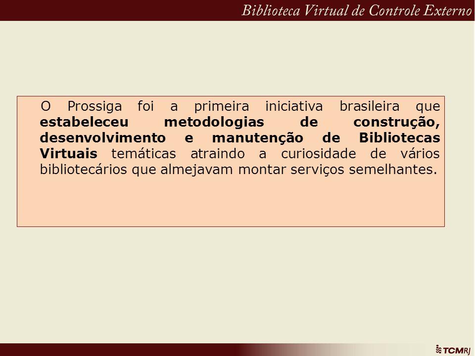 O Prossiga foi a primeira iniciativa brasileira que estabeleceu metodologias de construção, desenvolvimento e manutenção de Bibliotecas Virtuais temáticas atraindo a curiosidade de vários bibliotecários que almejavam montar serviços semelhantes.