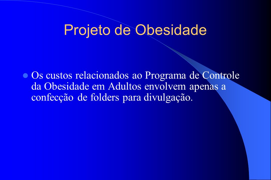 Projeto de ObesidadeOs custos relacionados ao Programa de Controle da Obesidade em Adultos envolvem apenas a confecção de folders para divulgação.