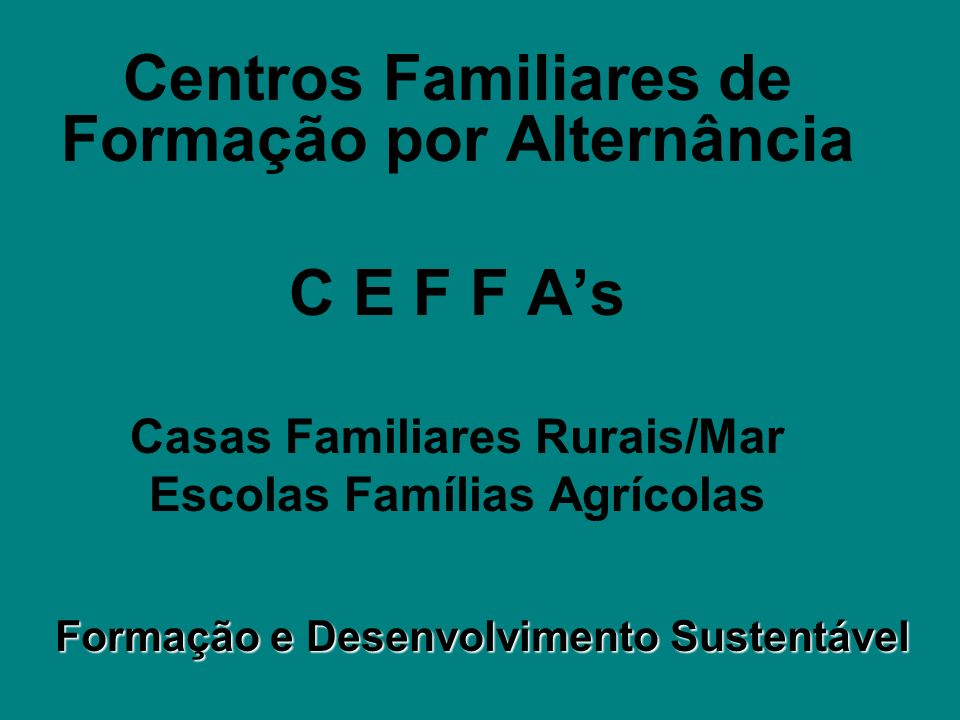 Centros Familiares de Formação por Alternância C E F F A's
