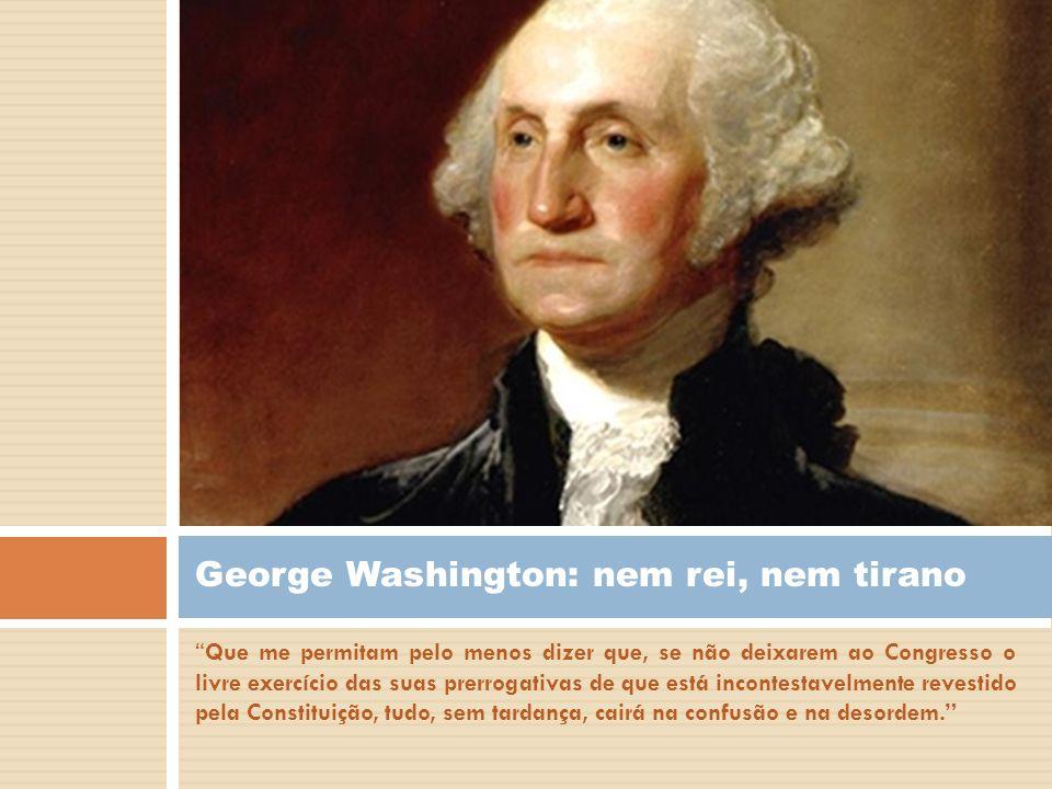 George Washington: nem rei, nem tirano