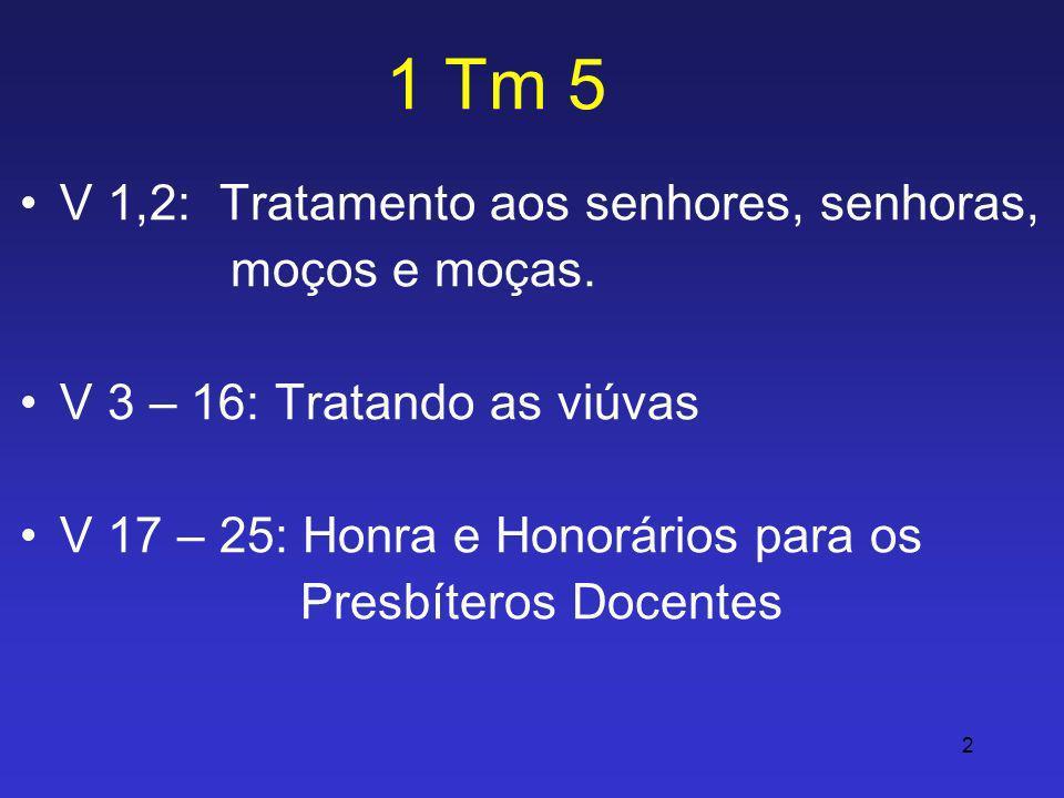 1 Tm 5 V 1,2: Tratamento aos senhores, senhoras, moços e moças.