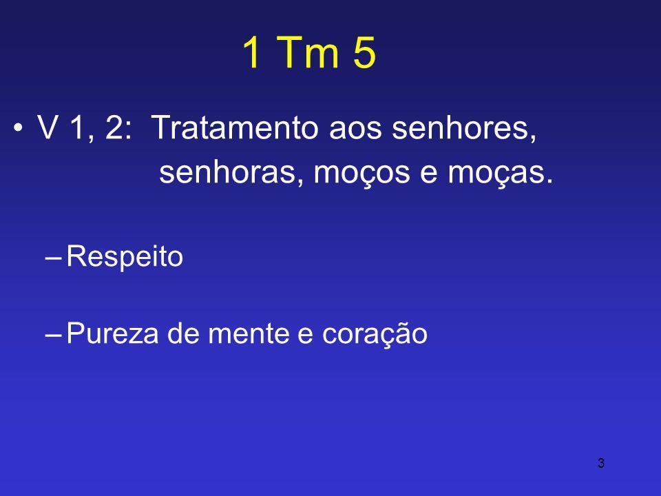 1 Tm 5 V 1, 2: Tratamento aos senhores, senhoras, moços e moças.