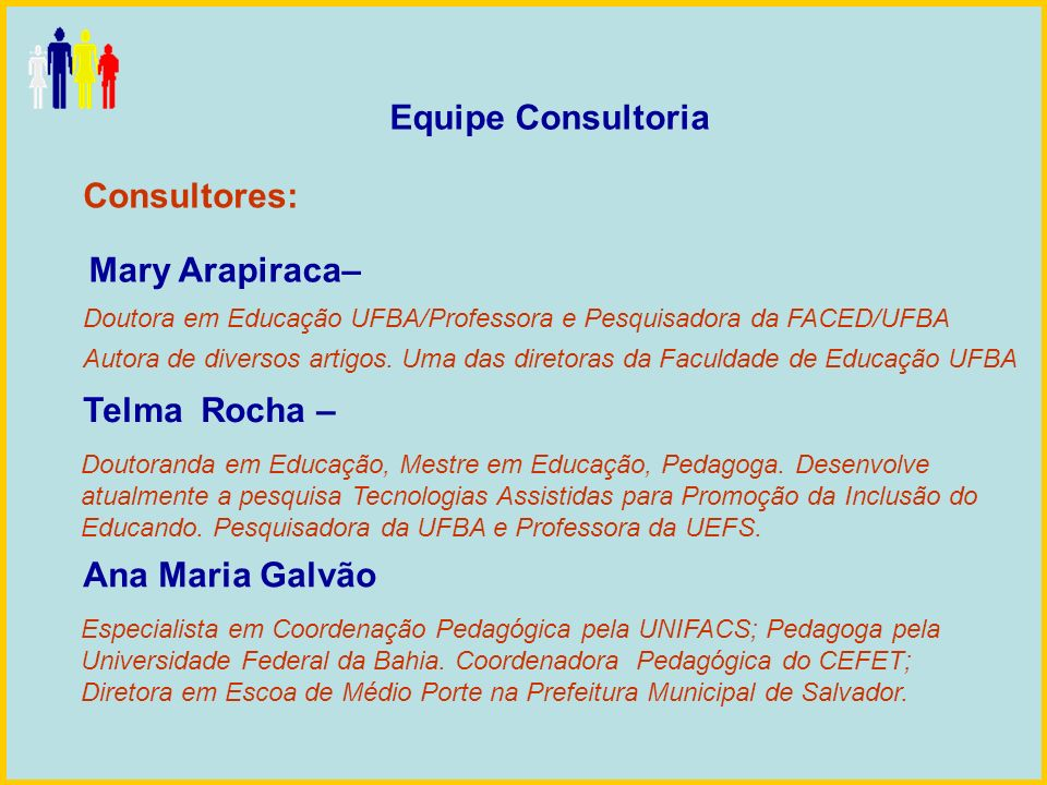 Equipe Consultoria Consultores: Mary Arapiraca– Telma Rocha –