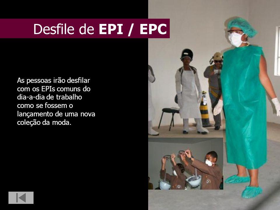 Desfile de EPI / EPC As pessoas irão desfilar com os EPIs comuns do dia-a-dia de trabalho como se fossem o lançamento de uma nova coleção da moda.