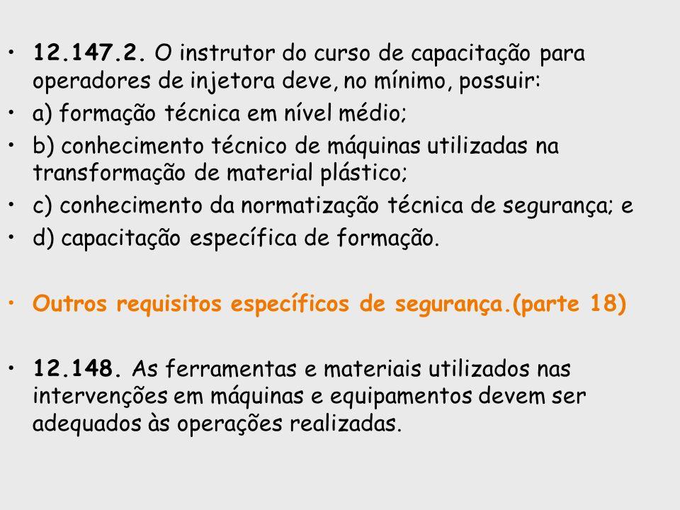 12.147.2. O instrutor do curso de capacitação para operadores de injetora deve, no mínimo, possuir: