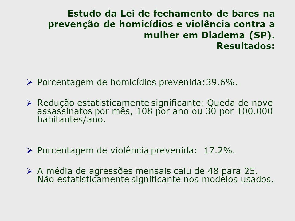 Estudo da Lei de fechamento de bares na prevenção de homicídios e violência contra a mulher em Diadema (SP). Resultados: