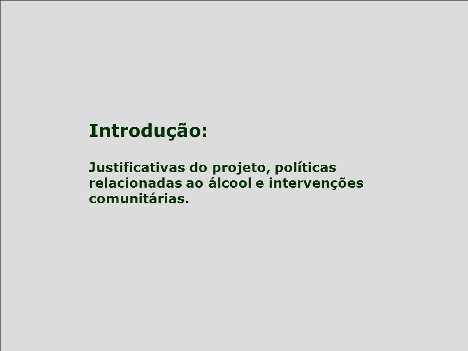 Introdução:Justificativas do projeto, políticas relacionadas ao álcool e intervenções comunitárias.