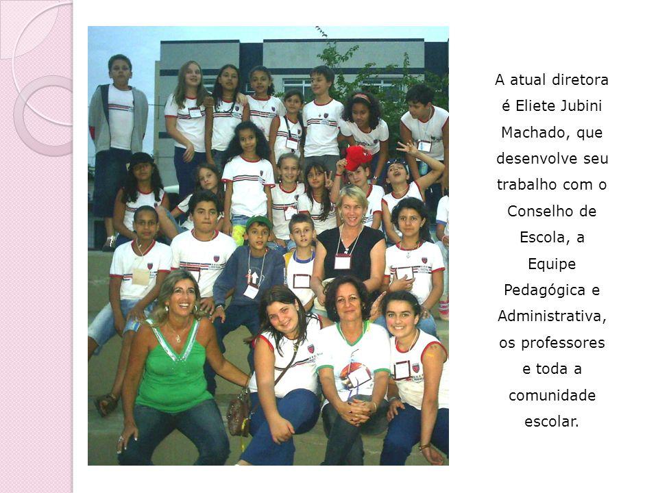 A atual diretora é Eliete Jubini Machado, que desenvolve seu trabalho com o Conselho de Escola, a Equipe Pedagógica e Administrativa, os professores e toda a comunidade escolar.