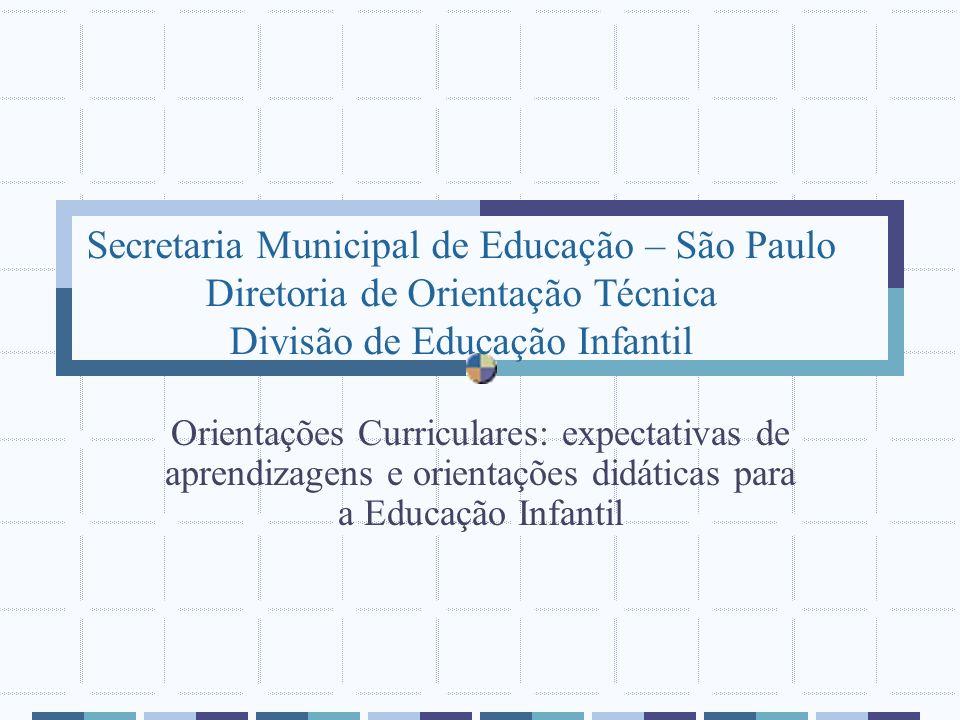 Secretaria Municipal de Educação – São Paulo Diretoria de Orientação Técnica Divisão de Educação Infantil