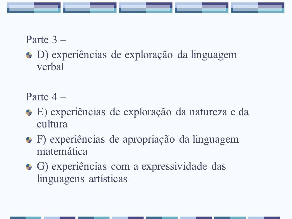 Parte 3 –D) experiências de exploração da linguagem verbal. Parte 4 – E) experiências de exploração da natureza e da cultura.