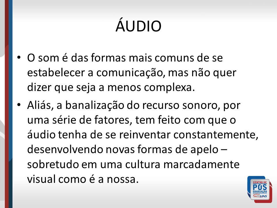 ÁUDIO O som é das formas mais comuns de se estabelecer a comunicação, mas não quer dizer que seja a menos complexa.