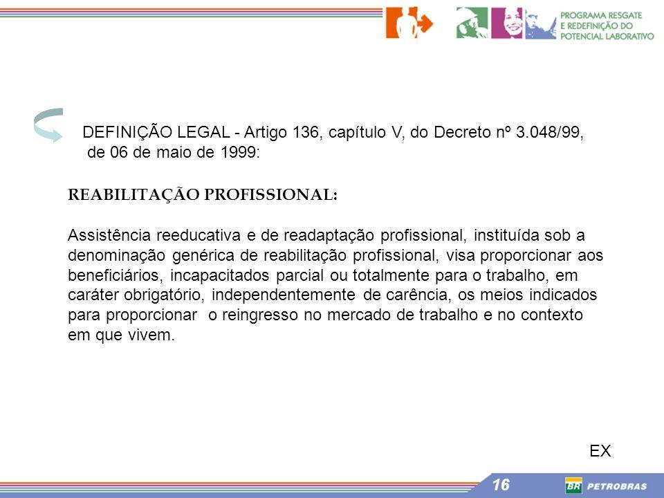 DEFINIÇÃO LEGAL - Artigo 136, capítulo V, do Decreto nº 3.048/99,