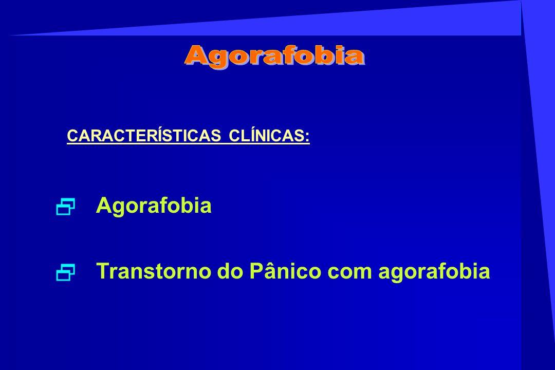 Agorafobia CARACTERÍSTICAS CLÍNICAS: Agorafobia